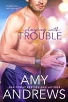Playing with Trouble ebook by Amy Andrews