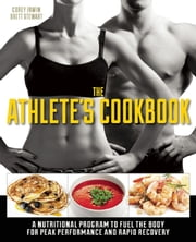The Athlete's Cookbook - A Nutritional Program to Fuel the Body for Peak Performance and Rapid Recovery ebook by Brett Stewart,Corey Irwin