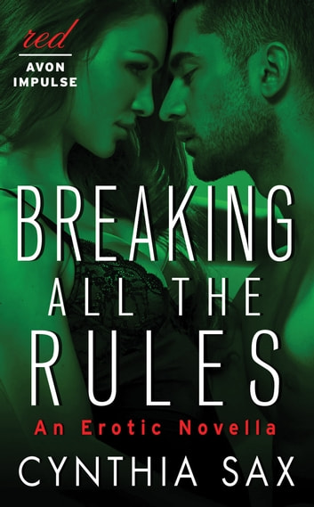 Breaking All the Rules - An Erotic Novella ebook by Cynthia Sax