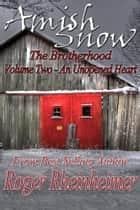 Amish Snow : The Brotherhood - Volume 2 - An Unopened Heart ebook by Roger Rheinheimer