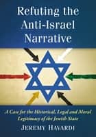 Refuting the Anti-Israel Narrative ebook by Jeremy Havardi