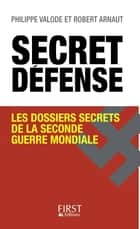 Secret défense ebook by Robert ARNAUT, Philippe VALODE