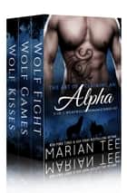 The Art of Claiming an Alpha: My Werewolf Bodyguard (3-in-1 Boxed Set) ebook by Marian Tee