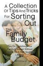 A Collection Of Tips And Tricks For Sorting Out The Family Budget ebook by KMS Publishing