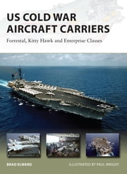 US Cold War Aircraft Carriers - Forrestal, Kitty Hawk and Enterprise Classes ebook by Brad Elward,Paul Wright