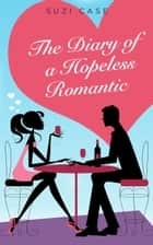 The Diary of a Hopeless Romantic ebook by Suzi Case
