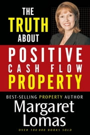The Truth About Positive Cash Flow Property ebook by Margaret Lomas