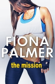 The Mission ebook by Fiona Palmer