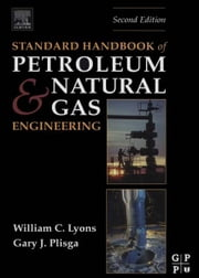 Standard Handbook of Petroleum and Natural Gas Engineering ebook by Gary J Plisga, BS,William C. Lyons