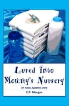 Lured into Mommy's Nursery - An ABDL Ageplay Story ebook by E.P. Morgan