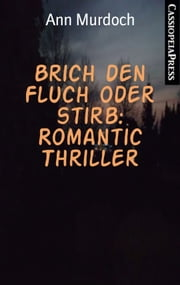 Brich den Fluch oder stirb: Romantic Thriller - Cassiopeiapress Spannung ebook by Ann Murdoch