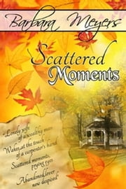 Scattered Moments ebook by Barbara Meyers