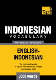 Indonesian vocabulary for English speakers - 5000 words ebook by Andrey Taranov