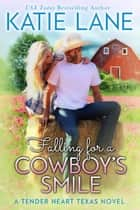 Falling for a Cowboy's Smile - Tender Heart Texas, #4 eBook by Katie Lane