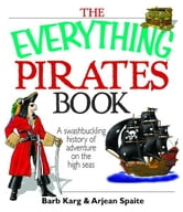 The Everything Pirates Book: A Swashbuckling History of Adventure on the High Seas ebook by Barb Karg,Arjean Spaite