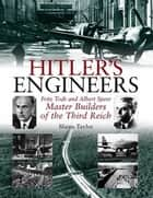 Hitler's Engineers Fritz Todt And Albert Speer-Master Builders Of The Third Reich - Fritz Todt and Albert Speer - Master Builders of the Third Reich ebook by Taylor Blaine