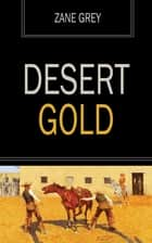 Desert Gold ebook by Zane Grey