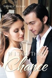 If I Take That Chance ebook by Sherly Susan