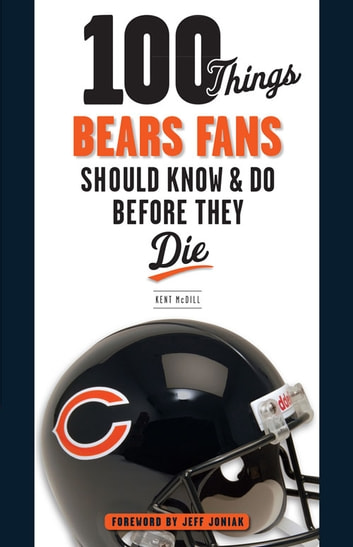 100 Things Bears Fans Should Know & Do Before They Die ebook by Kent McDill