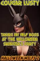 Taking my milf boss at the Halloween swinger's party ebook by Cougar Lusty