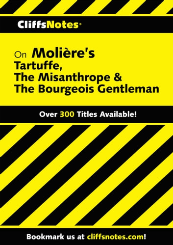 CliffsNotes on Moliere's Tartuffe, The Misanthrope & The Bourgeois Gentleman ebook by Denis M. Calandra,James L. Roberts