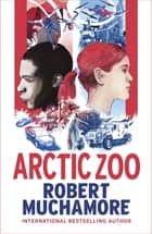 Arctic Zoo eBook by Robert Muchamore