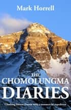 The Chomolungma Diaries - Climbing Mount Everest with a commercial expedition ebook by Mark Horrell