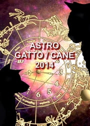 Astro Gatto Cane - Oroscopo e previsioni 2014 ebook by Kobo.Web.Store.Products.Fields.ContributorFieldViewModel