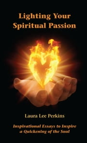 Lighting Your Spiritual Passion ebook by Laura Lee Perkins