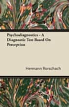 Psychodiagnostics - A Diagnostic Test Based on Perception ebook by Hermann Rorschach