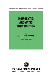 Homolytic Aromatic Substitution - International Series of Monographs on Organic Chemistry ebook by G. H. Williams,D. H. R. Barton,W. Doering