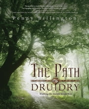 The Path of Druidry: Walking the Ancient Green Way - Walking the Ancient Green Way ebook by Penny Billington
