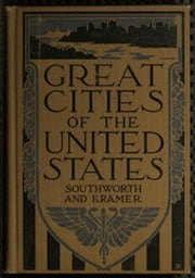 Great Cities of the United States (Illustrated) ebook by Gertrude Van Duyn Southworth,Stephen Elliott Kramer