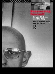 Reassessing Foucault - Power, Medicine and the Body ebook by Colin Jones,Roy Porter
