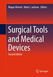 Surgical Tools and Medical Devices ebook by Waqar Ahmed,Mark J. Jackson
