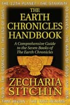 The Earth Chronicles Handbook: A Comprehensive Guide to the Seven Books of The Earth Chronicles ebook by Zecharia Sitchin