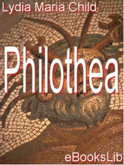 Philothea ebook by Child, Lydia Maria
