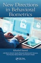 New Directions in Behavioral Biometrics ebook by Khalid Saeed