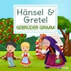 Hänsel & Gretel audiobook by Gebrüder Grimm