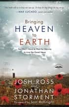Bringing Heaven to Earth - You Don't Have to Wait for Eternity to Live the Good News ebook by Josh Ross, Jonathan Storment, Scot McKnight