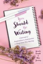You Should Be Writing - A Journal of Inspiration & Instruction to Keep Your Pen Moving (Journaling & Writing Skills Tips) ebook by Brenda Knight, Nita Sweeney, Becca Anderson