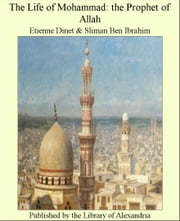 The Life of Mohammad: The Prophet of Allah ebook by Etienne Dinet & Sliman Ben Ibrahim