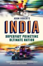 Superfast, Primetime, Ultimate Nation - The Relentless Invention of Modern India ebook by Adam Roberts