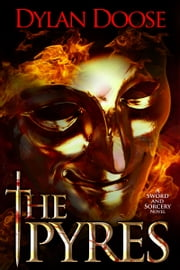 The Pyres - A Sword and Sorcery Novel ebook by Dylan Doose