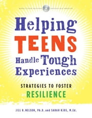 Helping Teens Handle Tough Experiences: Strategies to Foster Resilience ebook by Nelson, Jill R.