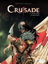 Crusade - Volume 3 - The Master of Machines ebook by Philippe Xavier,Jean Dufaux