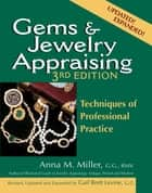Gems & Jewelry Appraising (3rd Edition) - Techniques of Professional Practice ebook by Anna M. Miller