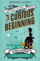 A Veronica Speedwell Mystery - A Curious Beginning ebook by Deanna Raybourn