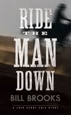 Ride the Man Down - A John Henry Cole Story ebook by Bill Brooks
