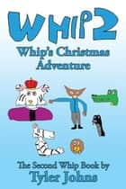 Whip 2 - Whip'S Christmas Adventure ebook by Tyler Johns